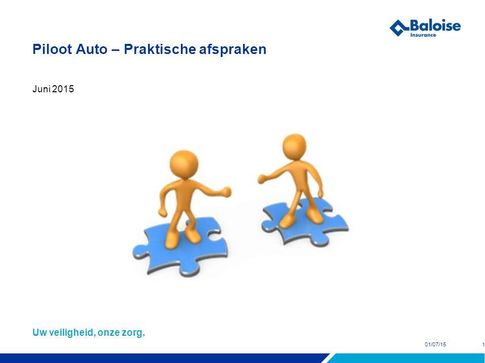 Uw veiligheid, onze zorg. Piloot Auto – Praktische afspraken Juni 2015 01/07/151