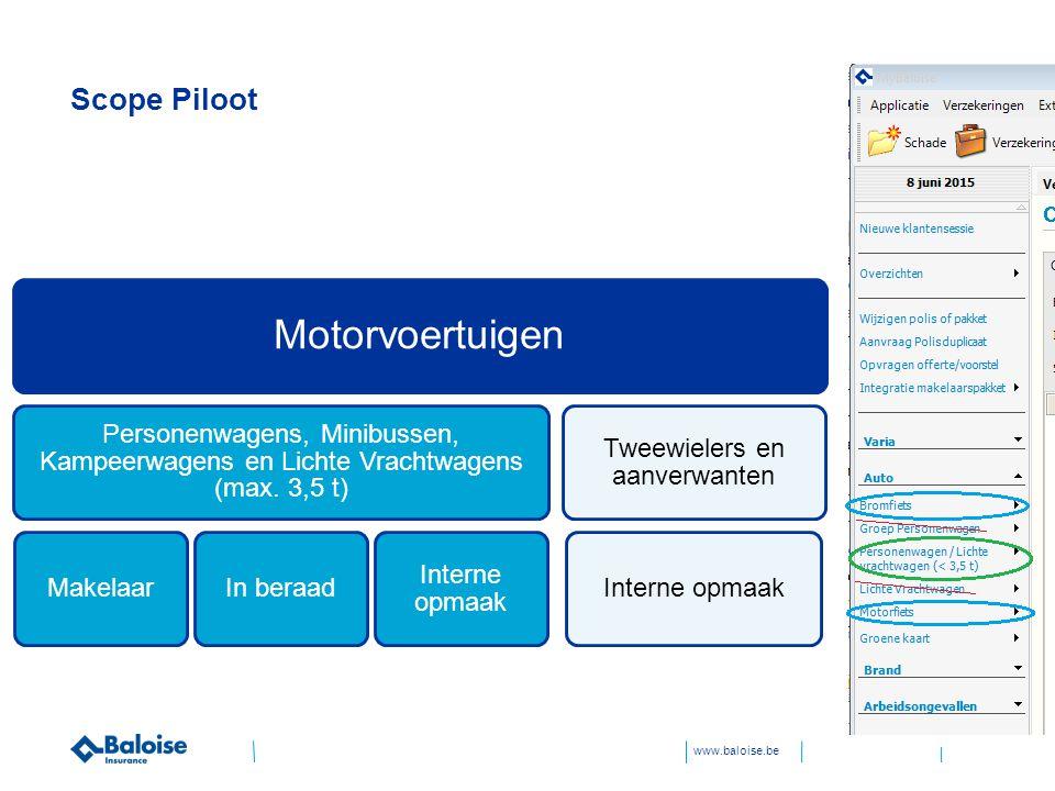 www.baloise.be Scope Piloot Motorvoertuigen Personenwagens, Minibussen, Kampeerwagens en Lichte Vrachtwagens (max.