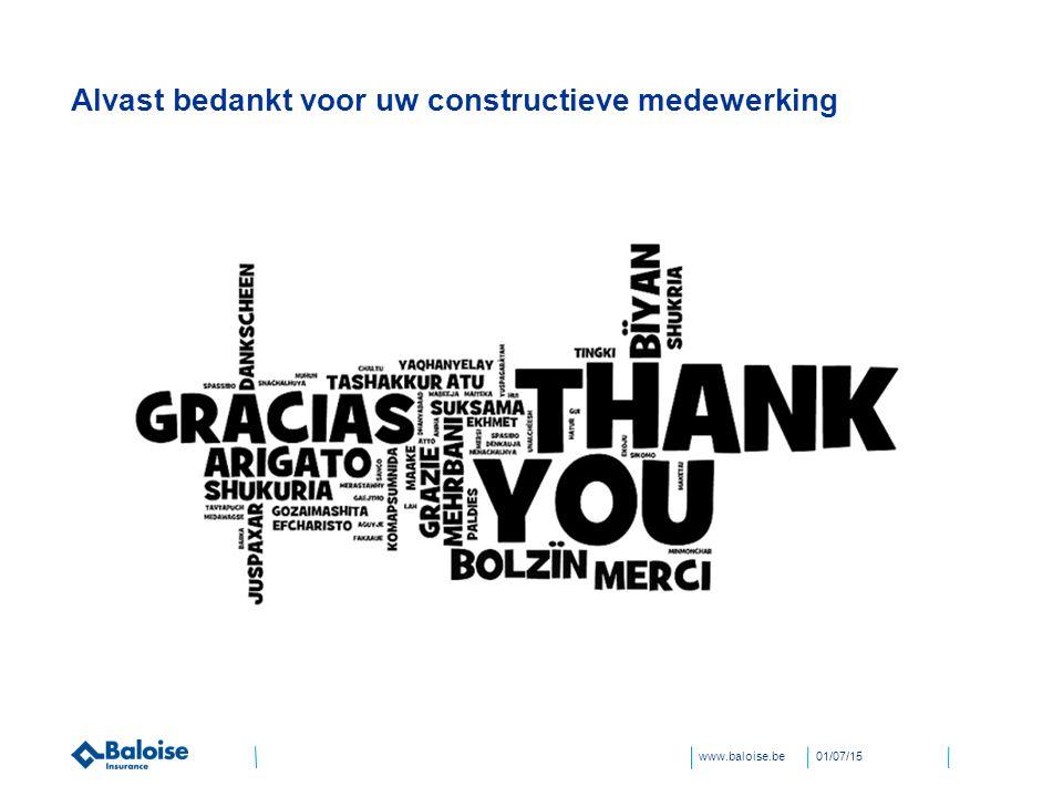 www.baloise.be01/07/15 Alvast bedankt voor uw constructieve medewerking