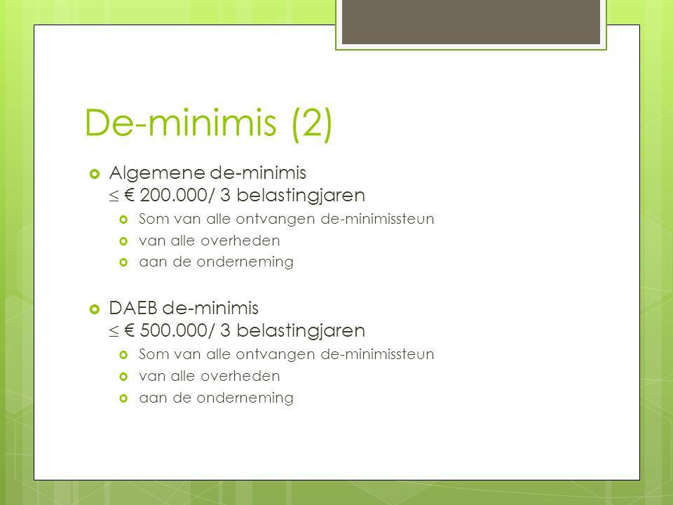De-minimis (2)  Algemene de-minimis  € 200.000/ 3 belastingjaren  Som van alle ontvangen de-minimissteun  van alle overheden  aan de onderneming  DAEB de-minimis  € 500.000/ 3 belastingjaren  Som van alle ontvangen de-minimissteun  van alle overheden  aan de onderneming