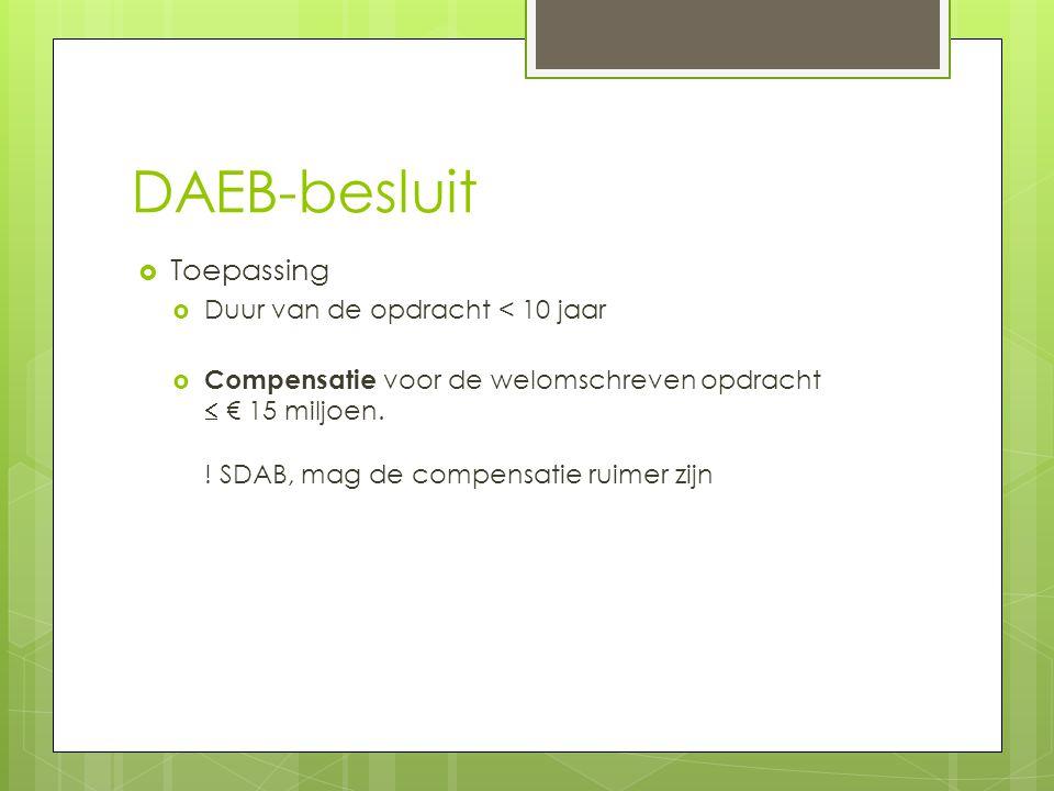 DAEB-besluit  Toepassing  Duur van de opdracht < 10 jaar  Compensatie voor de welomschreven opdracht  € 15 miljoen.