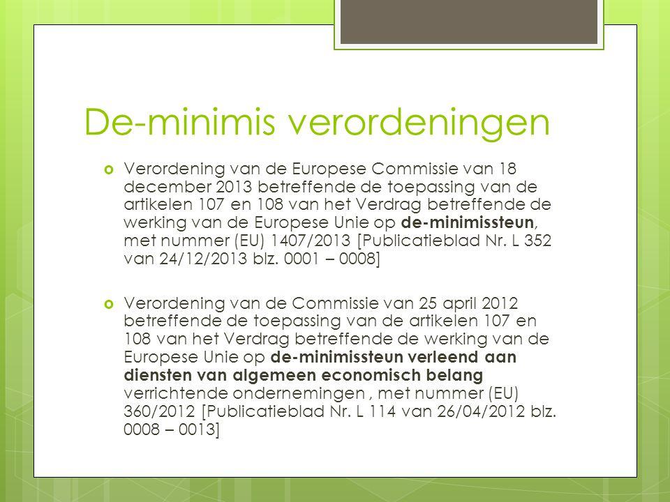 De-minimis verordeningen  Verordening van de Europese Commissie van 18 december 2013 betreffende de toepassing van de artikelen 107 en 108 van het Verdrag betreffende de werking van de Europese Unie op de-minimissteun, met nummer (EU) 1407/2013 [Publicatieblad Nr.