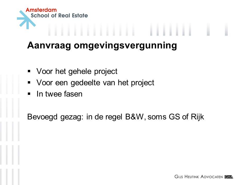 Aanvraag omgevingsvergunning  Voor het gehele project  Voor een gedeelte van het project  In twee fasen Bevoegd gezag: in de regel B&W, soms GS of