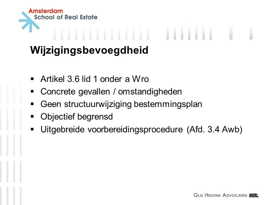 Wijzigingsbevoegdheid  Artikel 3.6 lid 1 onder a Wro  Concrete gevallen / omstandigheden  Geen structuurwijziging bestemmingsplan  Objectief begre