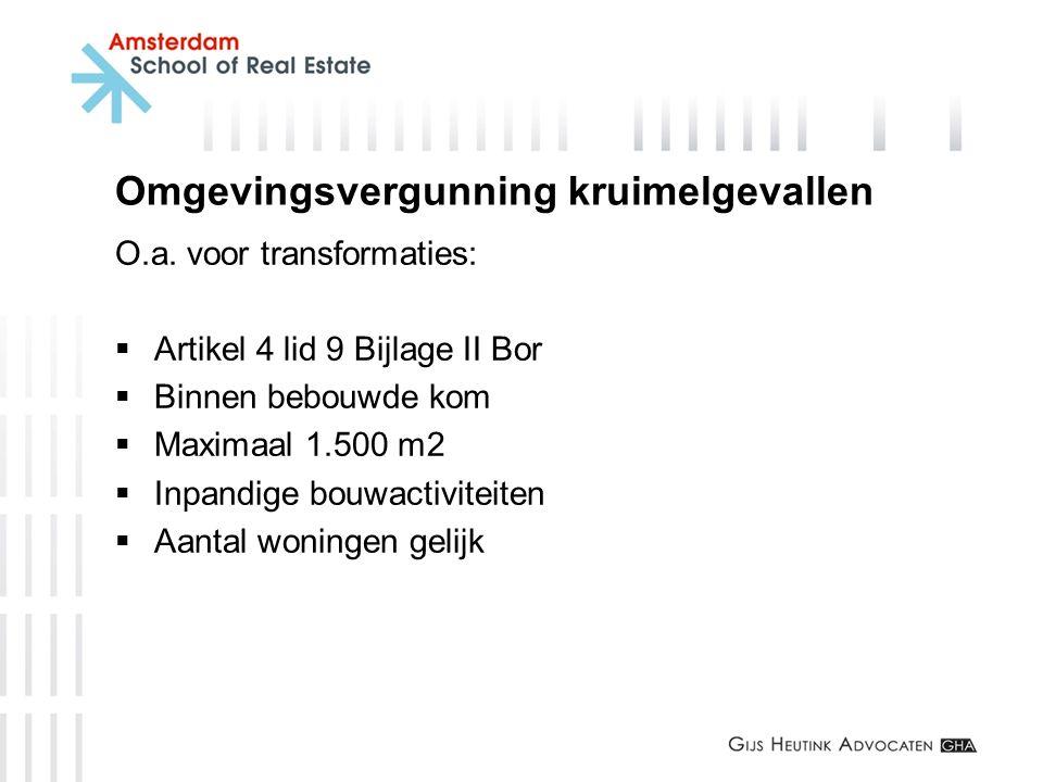 Omgevingsvergunning kruimelgevallen O.a. voor transformaties:  Artikel 4 lid 9 Bijlage II Bor  Binnen bebouwde kom  Maximaal 1.500 m2  Inpandige b
