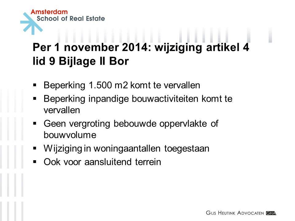Per 1 november 2014: wijziging artikel 4 lid 9 Bijlage II Bor  Beperking 1.500 m2 komt te vervallen  Beperking inpandige bouwactiviteiten komt te ve