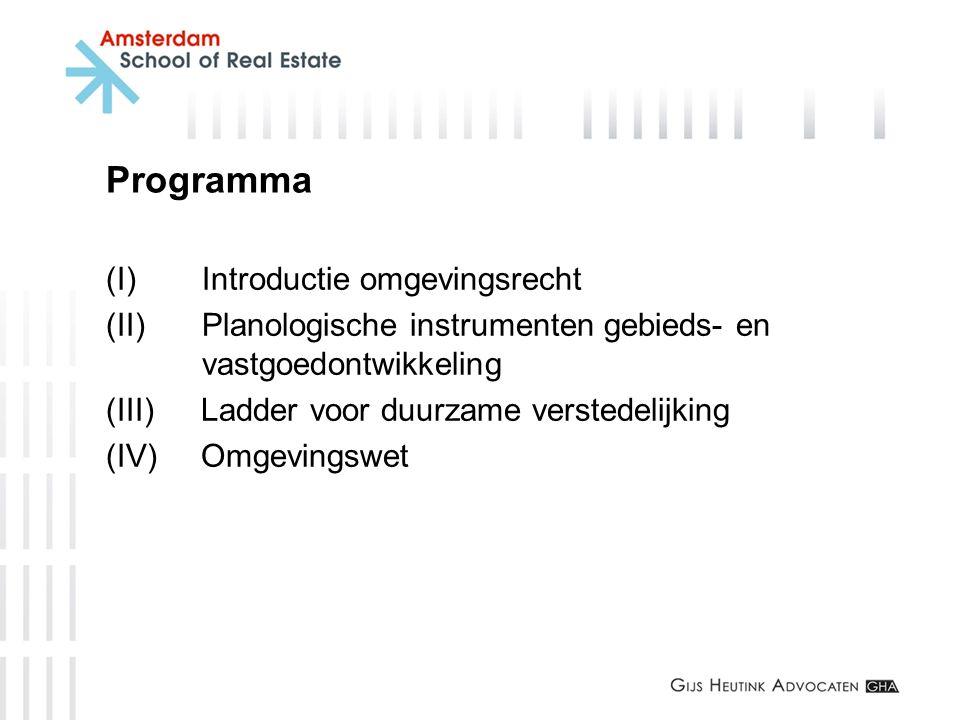 Programma (I) Introductie omgevingsrecht (II) Planologische instrumenten gebieds- en vastgoedontwikkeling (III)Ladder voor duurzame verstedelijking (I