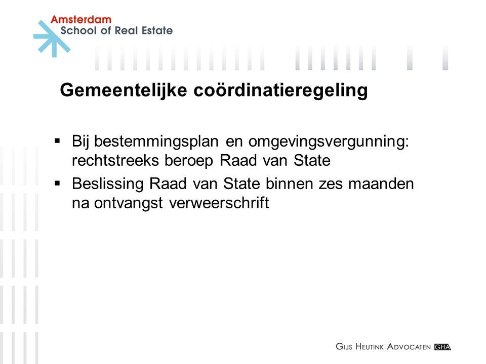 Gemeentelijke coördinatieregeling  Bij bestemmingsplan en omgevingsvergunning: rechtstreeks beroep Raad van State  Beslissing Raad van State binnen