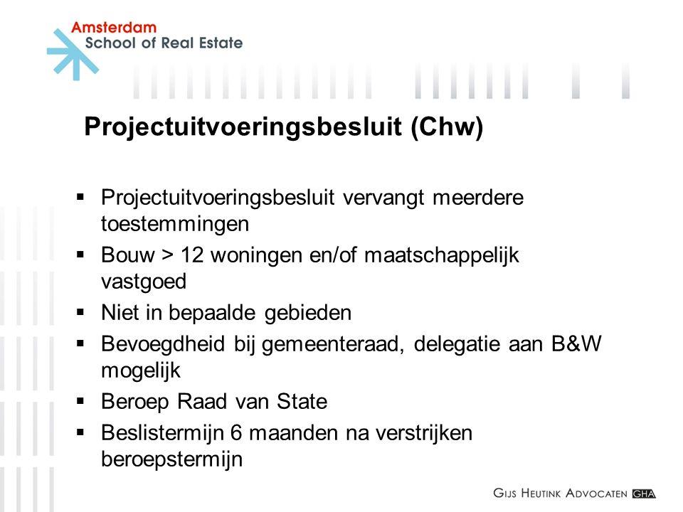 Projectuitvoeringsbesluit (Chw)  Projectuitvoeringsbesluit vervangt meerdere toestemmingen  Bouw > 12 woningen en/of maatschappelijk vastgoed  Niet