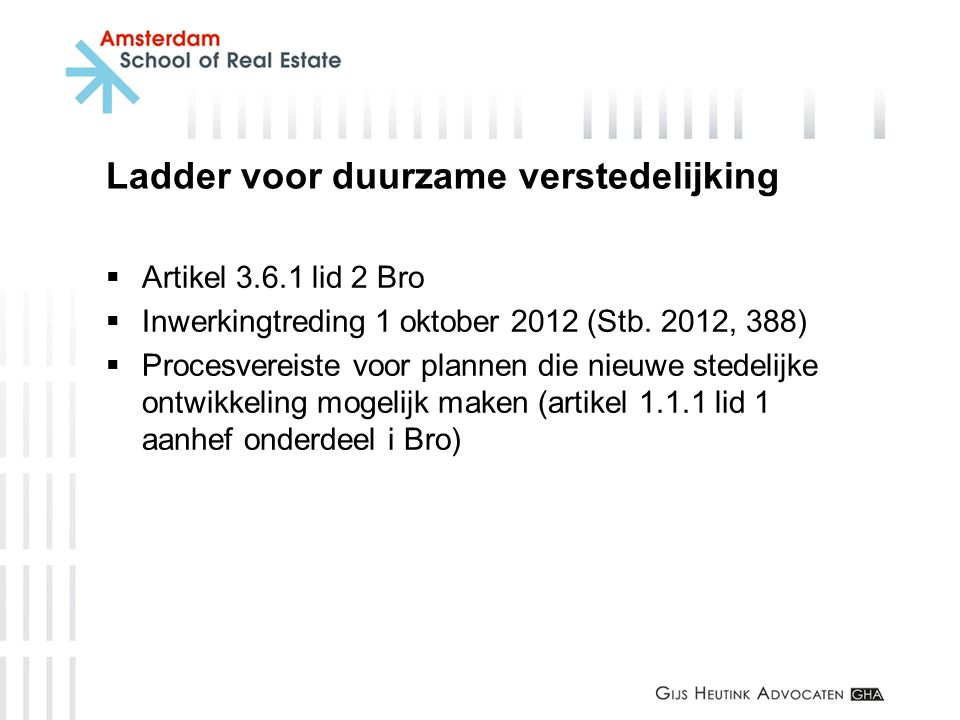 Ladder voor duurzame verstedelijking  Artikel 3.6.1 lid 2 Bro  Inwerkingtreding 1 oktober 2012 (Stb. 2012, 388)  Procesvereiste voor plannen die ni