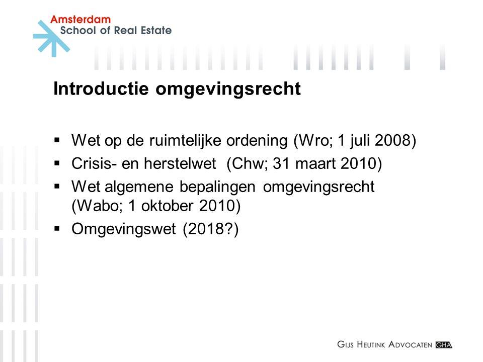 Introductie omgevingsrecht  Wet op de ruimtelijke ordening (Wro; 1 juli 2008)  Crisis- en herstelwet (Chw; 31 maart 2010)  Wet algemene bepalingen
