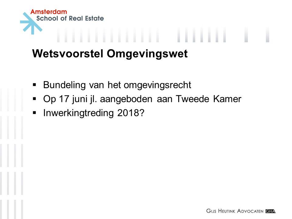 Wetsvoorstel Omgevingswet  Bundeling van het omgevingsrecht  Op 17 juni jl. aangeboden aan Tweede Kamer  Inwerkingtreding 2018?