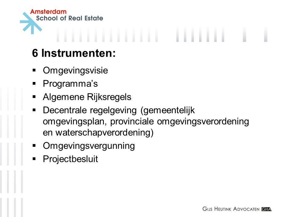 6 Instrumenten:  Omgevingsvisie  Programma's  Algemene Rijksregels  Decentrale regelgeving (gemeentelijk omgevingsplan, provinciale omgevingsveror