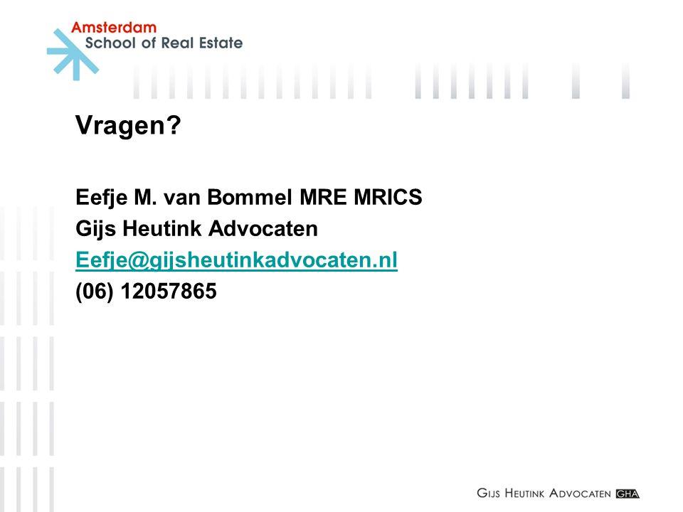 Vragen? Eefje M. van Bommel MRE MRICS Gijs Heutink Advocaten Eefje@gijsheutinkadvocaten.nl (06) 12057865