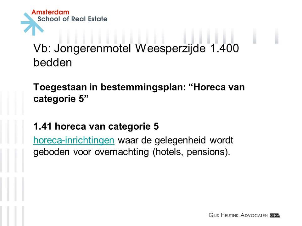 """Vb: Jongerenmotel Weesperzijde 1.400 bedden Toegestaan in bestemmingsplan: """"Horeca van categorie 5"""" 1.41 horeca van categorie 5 horeca-inrichtingenhor"""