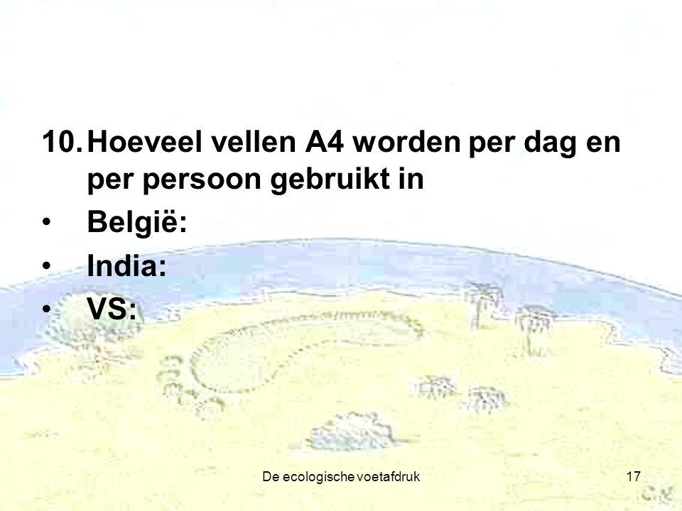 De ecologische voetafdruk17 10.Hoeveel vellen A4 worden per dag en per persoon gebruikt in België: India: VS: