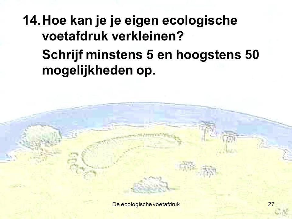 De ecologische voetafdruk27 14.Hoe kan je je eigen ecologische voetafdruk verkleinen.