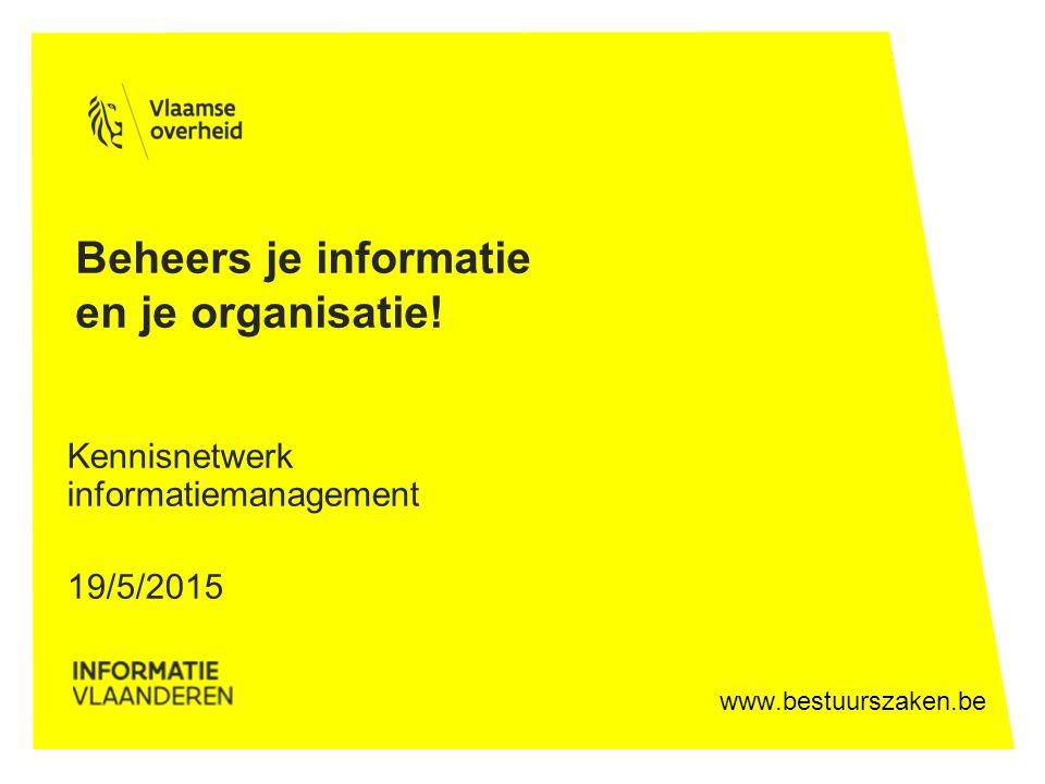 www.bestuurszaken.be Beheers je informatie en je organisatie! Kennisnetwerk informatiemanagement 19/5/2015