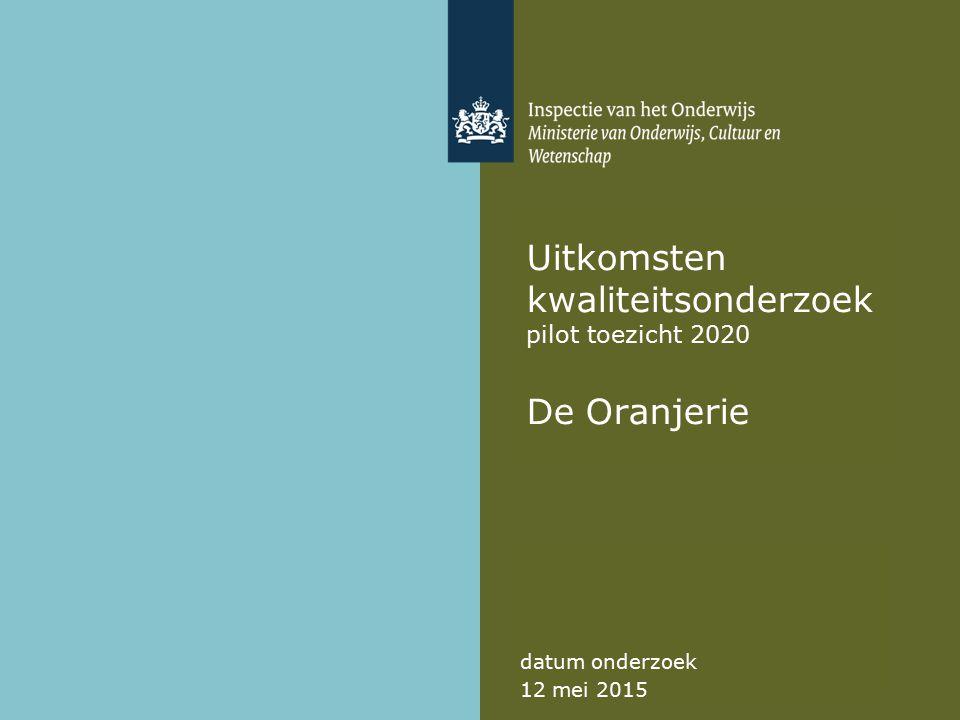 Uitkomsten kwaliteitsonderzoek pilot toezicht 2020 De Oranjerie datum onderzoek 12 mei 2015