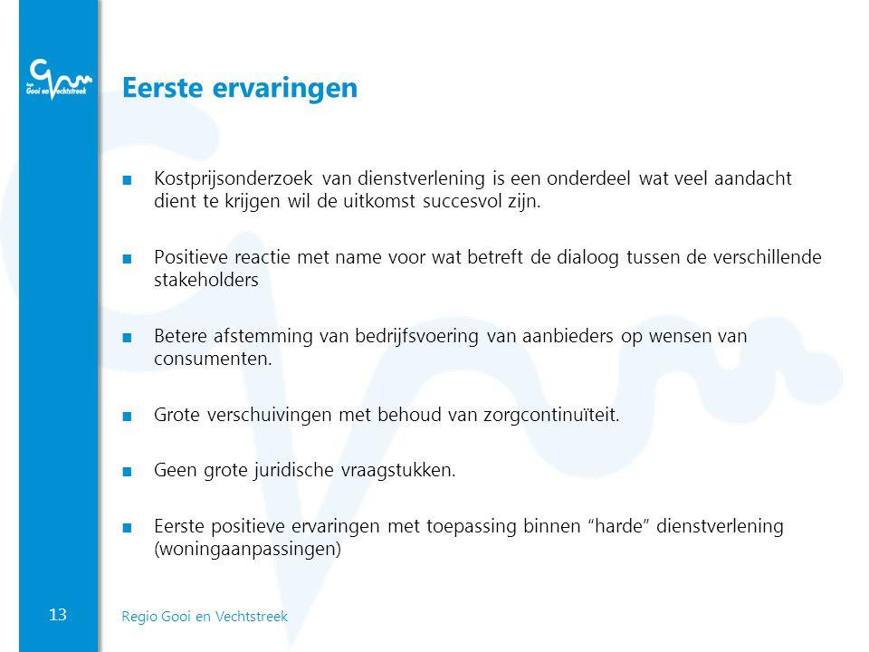 13 Regio Gooi en Vechtstreek Eerste ervaringen ■ Kostprijsonderzoek van dienstverlening is een onderdeel wat veel aandacht dient te krijgen wil de uitkomst succesvol zijn.
