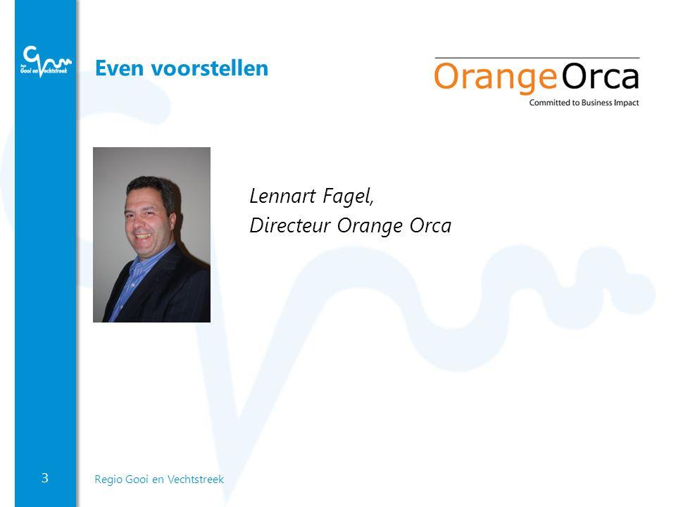 3 Regio Gooi en Vechtstreek Even voorstellen Lennart Fagel, Directeur Orange Orca