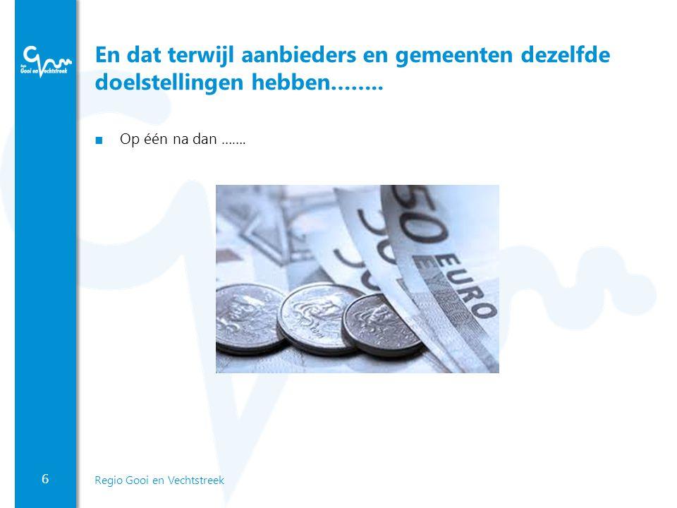 6 Regio Gooi en Vechtstreek En dat terwijl aanbieders en gemeenten dezelfde doelstellingen hebben……..