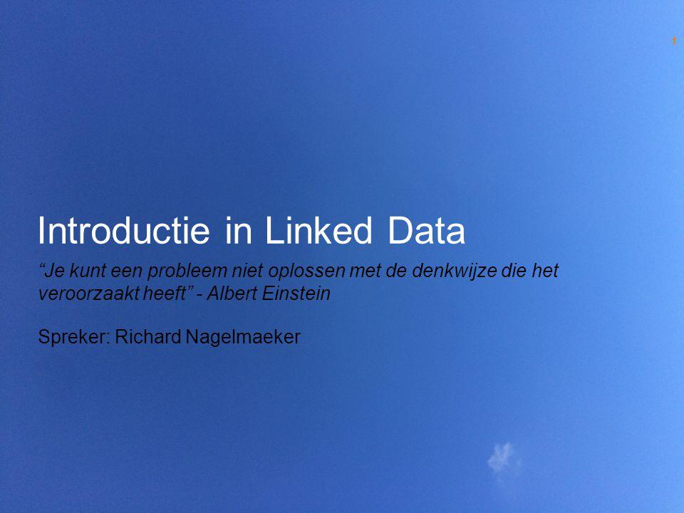 """Introductie in Linked Data """"Je kunt een probleem niet oplossen met de denkwijze die het veroorzaakt heeft"""" - Albert Einstein Spreker: Richard Nagelmae"""