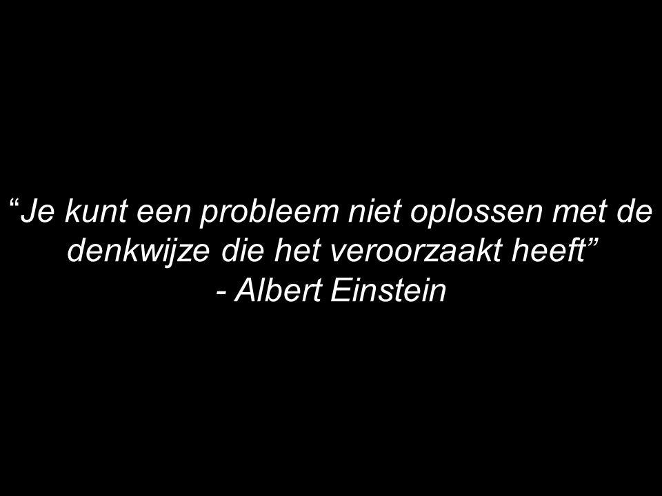 """23 """"Je kunt een probleem niet oplossen met de denkwijze die het veroorzaakt heeft"""" - Albert Einstein"""