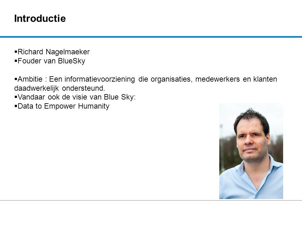 Introductie  Richard Nagelmaeker  Fouder van BlueSky  Ambitie : Een informatievoorziening die organisaties, medewerkers en klanten daadwerkelijk on