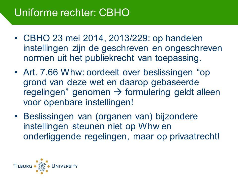 Uniforme rechter: CBHO CBHO 23 mei 2014, 2013/229: op handelen instellingen zijn de geschreven en ongeschreven normen uit het publiekrecht van toepassing.