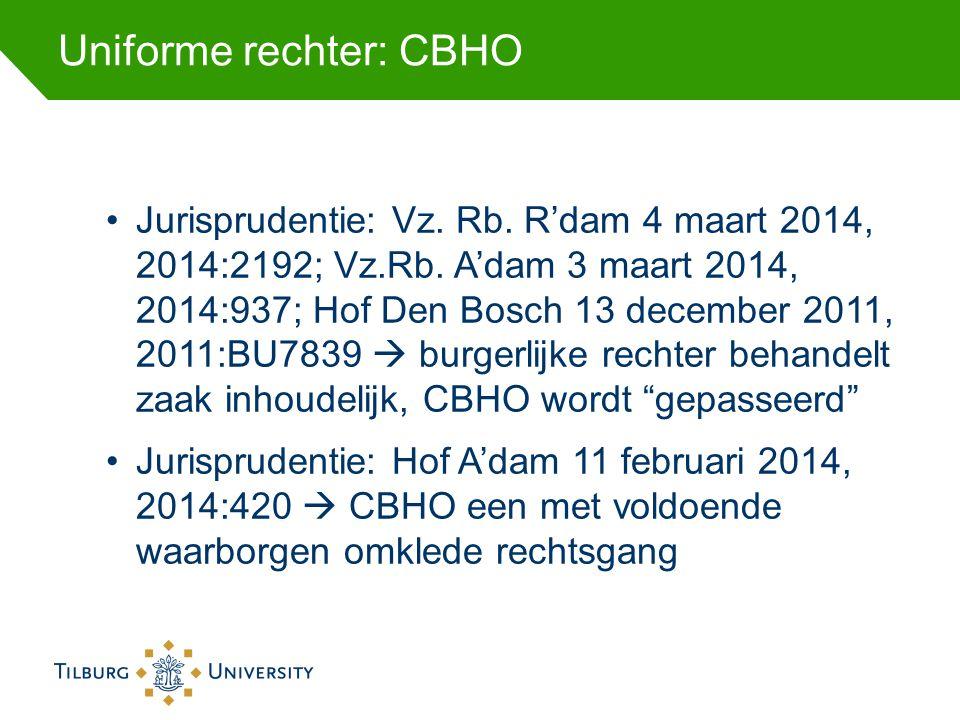 Uniforme rechter: CBHO Jurisprudentie: Vz. Rb. R'dam 4 maart 2014, 2014:2192; Vz.Rb. A'dam 3 maart 2014, 2014:937; Hof Den Bosch 13 december 2011, 201