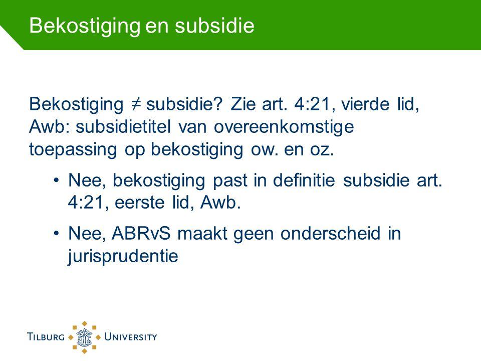 Bekostiging en subsidie Bekostiging ≠ subsidie? Zie art. 4:21, vierde lid, Awb: subsidietitel van overeenkomstige toepassing op bekostiging ow. en oz.