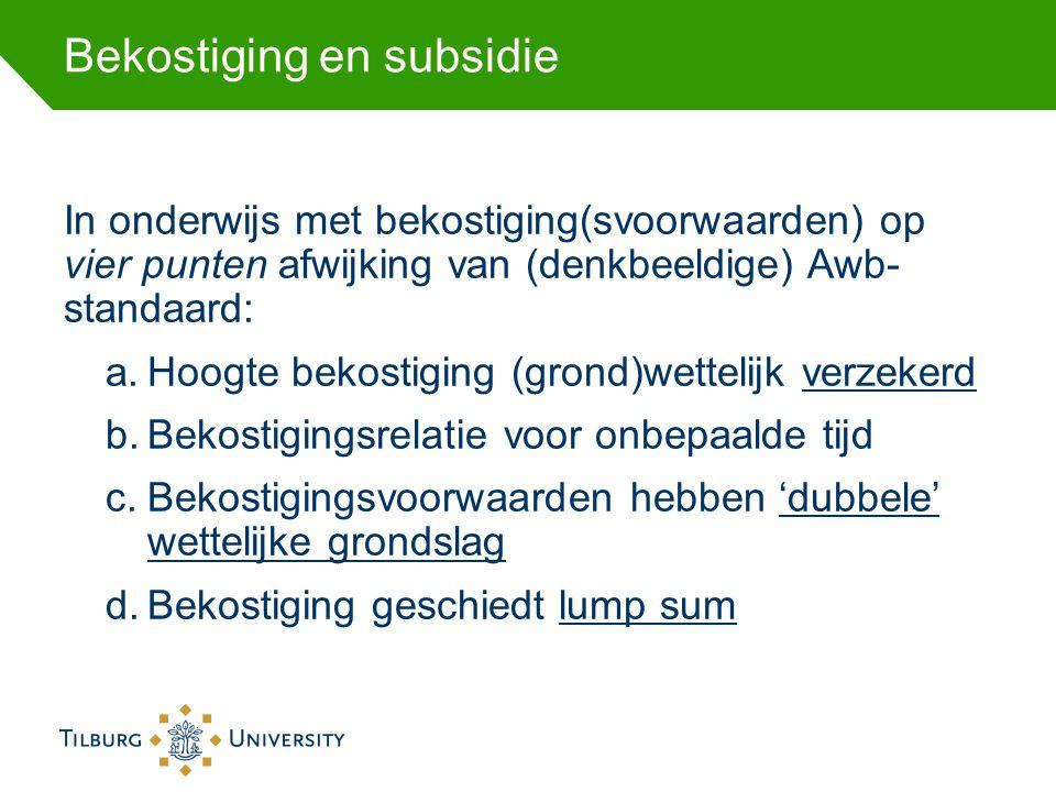 Bekostiging en subsidie In onderwijs met bekostiging(svoorwaarden) op vier punten afwijking van (denkbeeldige) Awb- standaard: a.Hoogte bekostiging (g