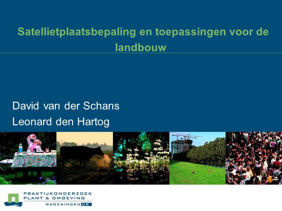 Satellietplaatsbepaling en toepassingen voor de landbouw David van der Schans Leonard den Hartog