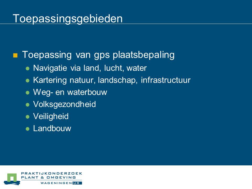 Toepassingsgebieden Toepassing van gps plaatsbepaling Navigatie via land, lucht, water Kartering natuur, landschap, infrastructuur Weg- en waterbouw V