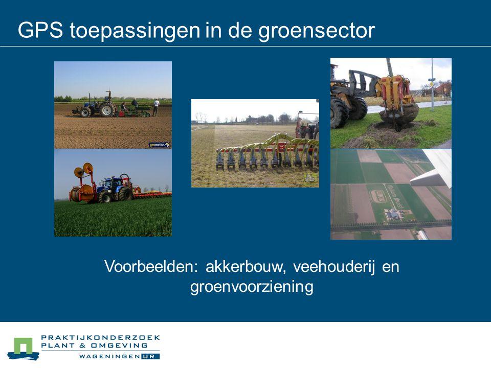 GPS toepassingen in de groensector Voorbeelden: akkerbouw, veehouderij en groenvoorziening