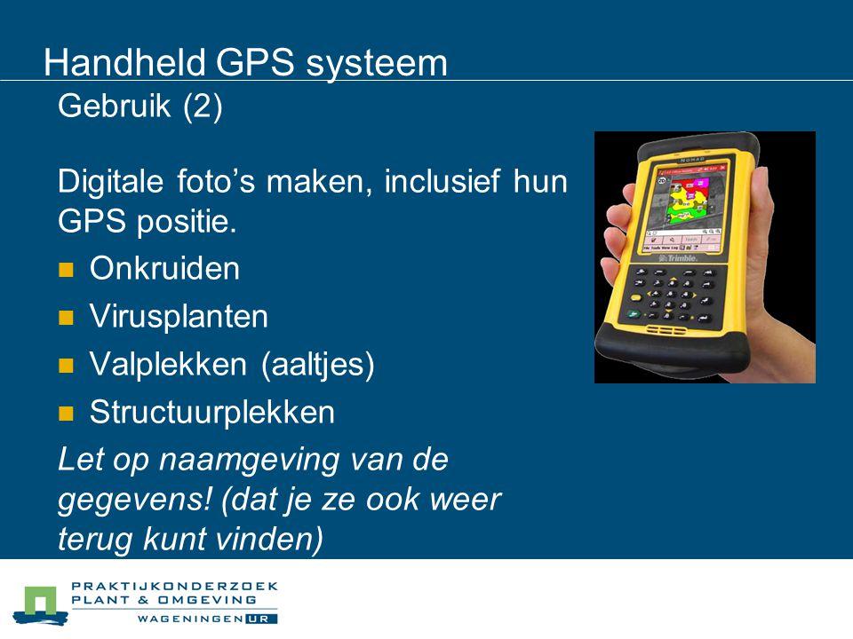 Handheld GPS systeem Gebruik (2) Digitale foto's maken, inclusief hun GPS positie. Onkruiden Virusplanten Valplekken (aaltjes) Structuurplekken Let op