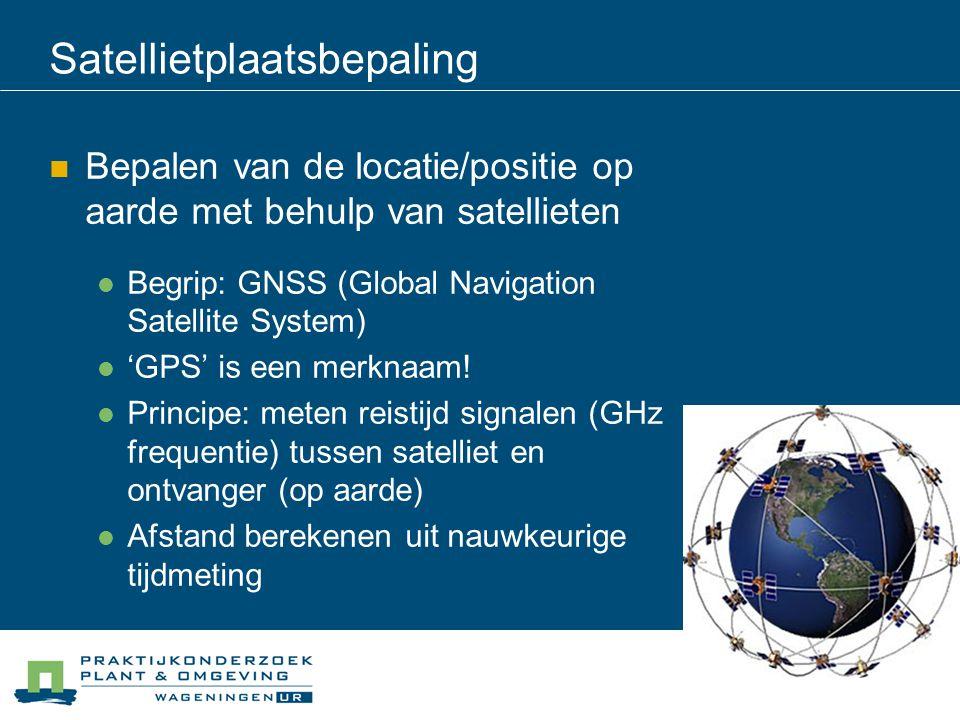 Satellietplaatsbepaling Bepalen van de locatie/positie op aarde met behulp van satellieten Begrip: GNSS (Global Navigation Satellite System) 'GPS' is