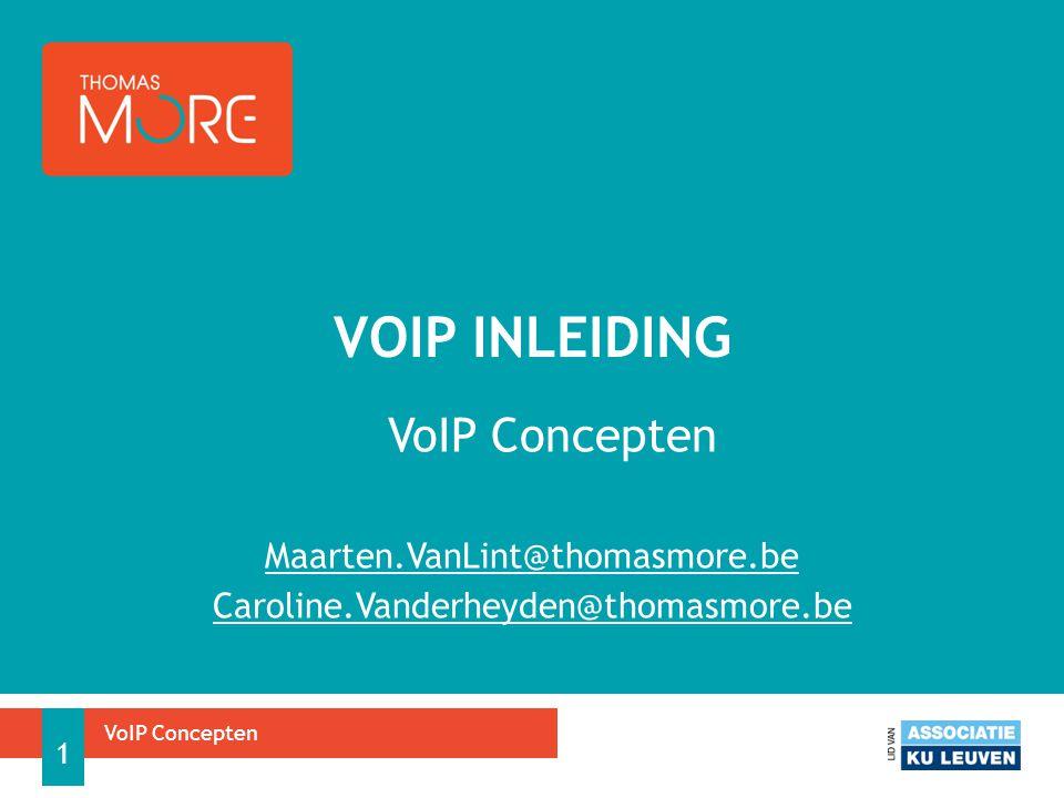 VoIP Concepten Maarten.VanLint@thomasmore.be Caroline.Vanderheyden@thomasmore.be VOIP INLEIDING VoIP Concepten 1