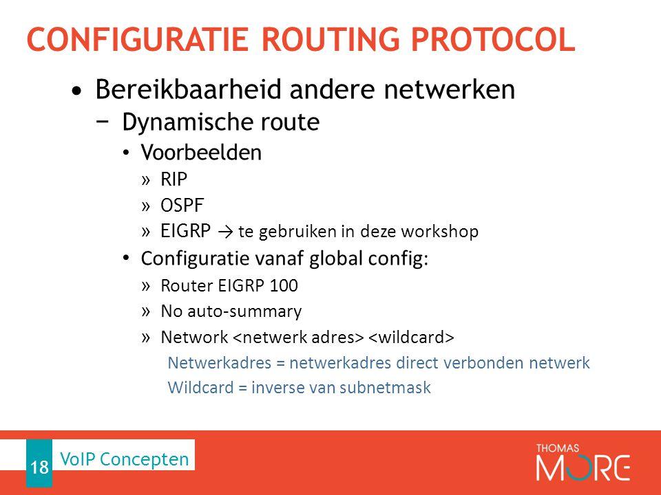 CONFIGURATIE ROUTING PROTOCOL Bereikbaarheid andere netwerken − Dynamische route Voorbeelden » RIP » OSPF » EIGRP → te gebruiken in deze workshop Conf
