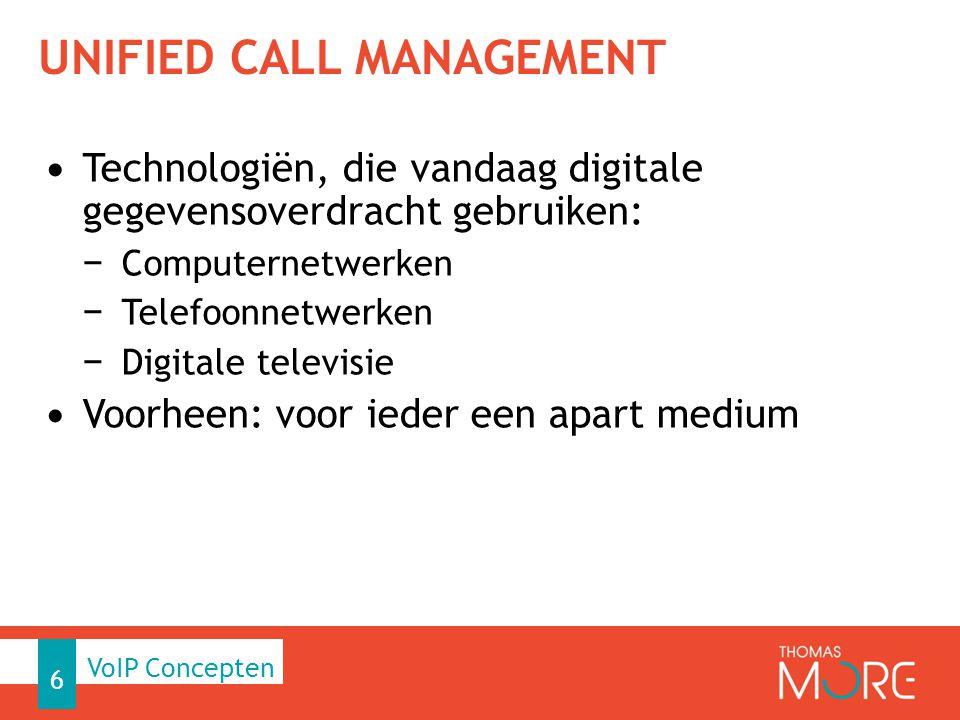 UNIFIED CALL MANAGEMENT Technologiën, die vandaag digitale gegevensoverdracht gebruiken: − Computernetwerken − Telefoonnetwerken − Digitale televisie