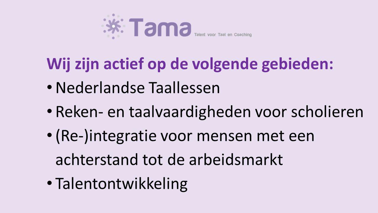 Wij zijn actief op de volgende gebieden: Nederlandse Taallessen Reken- en taalvaardigheden voor scholieren (Re-)integratie voor mensen met een achterstand tot de arbeidsmarkt Talentontwikkeling