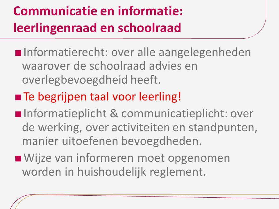 Communicatie en informatie: leerlingenraad en schoolraad  Informatierecht: over alle aangelegenheden waarover de schoolraad advies en overlegbevoegdh