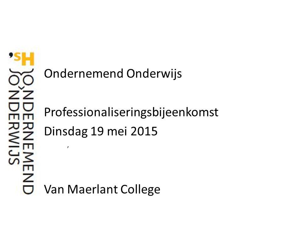 ' Ondernemend Onderwijs Professionaliseringsbijeenkomst Dinsdag 19 mei 2015 Van Maerlant College