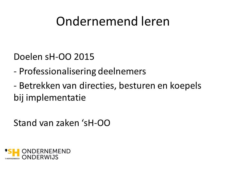 Ondernemend leren Doelen sH-OO 2015 - Professionalisering deelnemers - Betrekken van directies, besturen en koepels bij implementatie Stand van zaken 'sH-OO