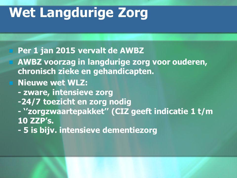 Wet Langdurige Zorg Per 1 jan 2015 vervalt de AWBZ AWBZ voorzag in langdurige zorg voor ouderen, chronisch zieke en gehandicapten.