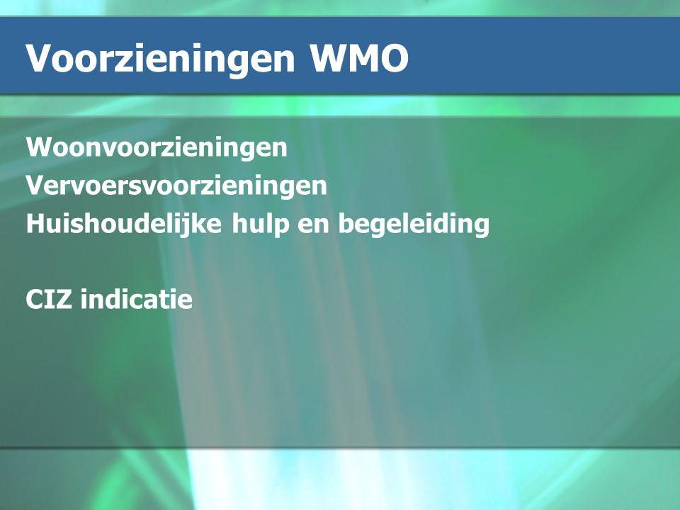 Voorzieningen WMO Woonvoorzieningen Vervoersvoorzieningen Huishoudelijke hulp en begeleiding CIZ indicatie