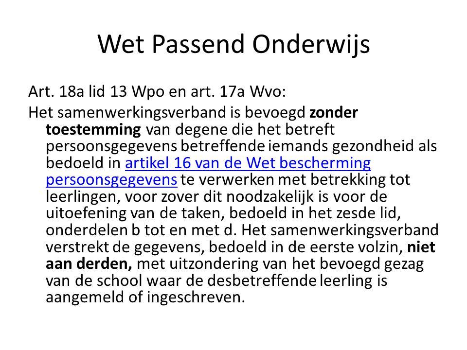 Wet Passend Onderwijs Art. 18a lid 13 Wpo en art. 17a Wvo: Het samenwerkingsverband is bevoegd zonder toestemming van degene die het betreft persoonsg