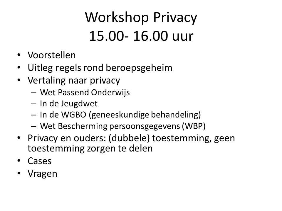 Workshop Privacy 15.00- 16.00 uur Voorstellen Uitleg regels rond beroepsgeheim Vertaling naar privacy – Wet Passend Onderwijs – In de Jeugdwet – In de