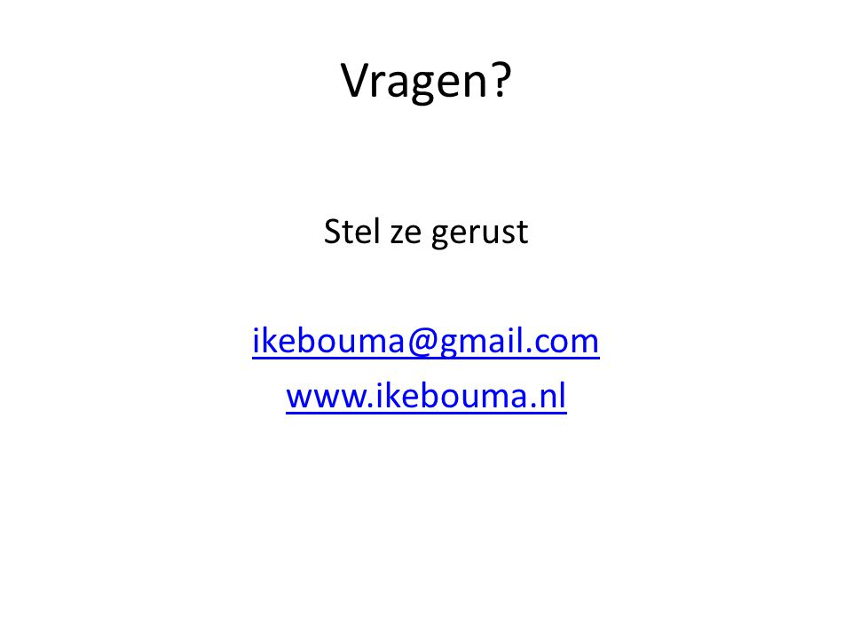 Vragen? Stel ze gerust ikebouma@gmail.com www.ikebouma.nl
